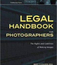 Legal Handbook For Photographers: The Rights And Liabilities Of Making Images PDF