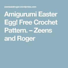Amigurumi Easter Egg! Free Crochet Pattern. – Zeens and Roger