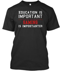 Education Is Important Gaming Is Importanter Black T-Shirt Front