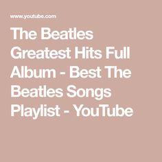 The Beatles Greatest Hits Full Album - Best The Beatles Songs Playlist - YouTube Jazz Music, My Music, The Beatles Greatest Hits, Beatles Songs, Music Channel, Song Playlist, World Music, Music Lovers, Original Beatles