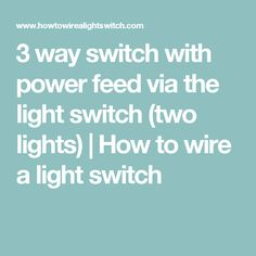 3 way switch with power feed via the light switch (two lights) | How to wire a light switch