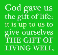 God gave us the gift of life; it is up to us to give ourselves the gift of living well. #cdff