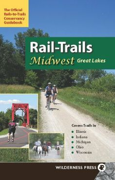Rail-Trails Midwest Great Lakes: Illinois, Indiana, Michigan, Ohio and Wisconsin by Rails-to-Trails-Conservancy. $9.87
