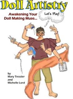 This book was written in collaboration with a cloth doll legend - Mary Tressler.  These are ideas, thoughts, and musing on how to take your doll making to another level.