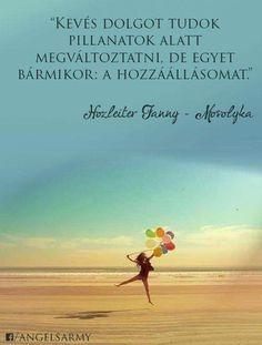 Hozleiter Fanny, azaz Mosolyka idézete a hozzáállásról. A kép forrása: Angels'… Yoga Quotes, Words Quotes, Wise Words, Motivational Quotes, Life Quotes, Inspirational Quotes, Positive Thoughts, Positive Quotes, Good Sentences