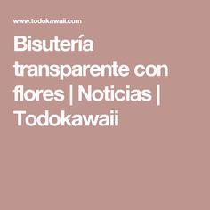 Bisutería transparente con flores | Noticias | Todokawaii