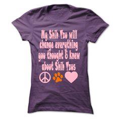 My Shih Tzu will change everything T-Shirts, Hoodies. CHECK PRICE ==► Funny Tee Shirts