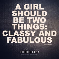 """A girl should be two things: classy and fabulous"" - Coco Chanel"