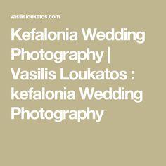 Kefalonia Wedding Photography | Vasilis Loukatos : kefalonia Wedding Photography