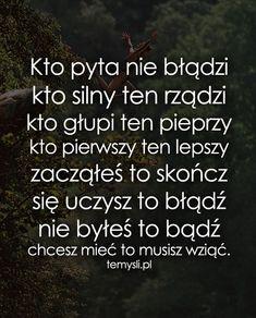 TeMysli.pl - Inspirujące myśli, cytaty, demotywatory, teksty, ekartki, sentencje True Quotes, Words Quotes, Happy Photos, Wtf Funny, Good Advice, Motto, Peace And Love, Life Lessons, Quotations