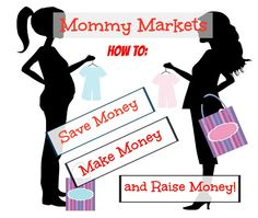Mommy Markets: How to Use them to Save Money, Make Money, and Raise Money!