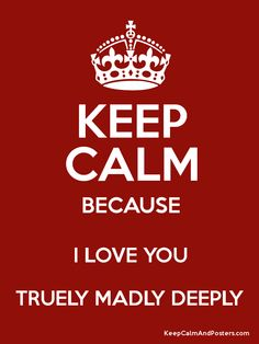 Keep Calm and I LOVE YOU TRUELY MADLY DEEPLY Poster