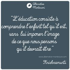 wwww.alternative-montessori.com www.facebook.com/alternativemontessori Citation Krishnamurti Enfants - Education Bienveillante Montessori Maternage Astuce Evolution Parentalité positive