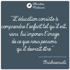 wwww.alternative-montessori.com www.facebook.com/alternativemontessori Citation Krishnamurti Enfants - Education Bienveillante Montessori Maternage Astuce Evolution Parentalité positive