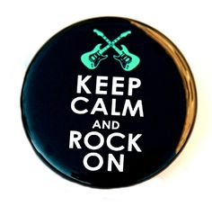 Keep Calm And Rock On - Button Pinback Badge 1 1/2 inch 1.5