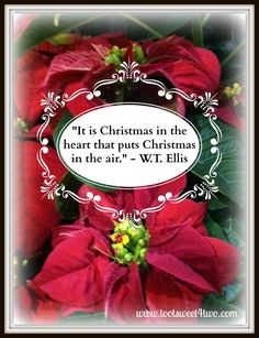 """It is Christmas in the heart that puts Christmas in the air."" - W.T. Ellis.  See more inspirational quotes at www.tootsweet4two.com."
