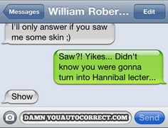 I love Hannibal references but technically Hannibal did not skin his victims he ate them. It was the other character the one they were trying to find in Silence of the Lambs who skinned his victims.