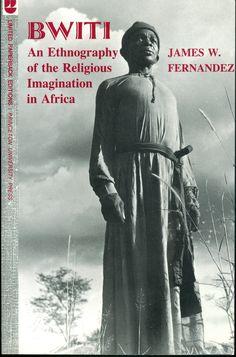 LIBRO: ., Bwiti: una etnografía de la imaginación religiosa en Africa, Princeton University Press, 1982, James W. Fernández | Departamento de Antropología | División de Ciencias Sociales | Universidad de Chicago
