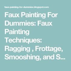 Faux Painting For Dummies: Faux Painting Techniques: Ragging , Frottage, Smooshing, and Sponging Sponge Painting Walls, Fabric Painting, Faux Painting Techniques, Paint Your House, Wall Finishes, Sponging, Wall Treatments, Home Repair, Paint Designs