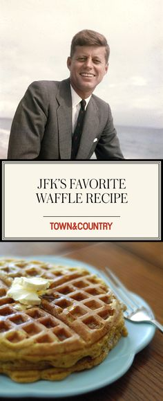 We have John F, Kennedy's recipe for his favorite waffles