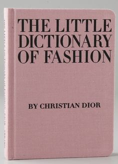 The Little Dictionary Of Fashion-    Christian Dior reveals the secrets of style in this handbook that covers everything from what to wear to a wedding and how to tie a scarf to how to walk with grace. Dior's expertise ensures every girl will know the three fundamentals of fashion: simplicity, grooming, and good taste. Illustrated with photographs and drawings, this classic is the perfect gift for stylish women.