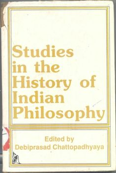 Studies in the History of Indian Philosophy Ed.by. Debiprasad Chattopadhyaya