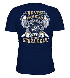 # Scuba Diving T-shirt .  Scuba Diving T-shirt , Never underestimate an old man with his Scuba Gear  HOW TO ORDER:1. Select the style and color you want:2. Click Reserve it now3. Select size and quantity4. Enter shipping and billing information5. Done! Simple as that!TIPS: Buy 2 or more to save shipping cost!This is printable if you purchase only one piece. so dont worry, you will get yours.Guaranteed safe and secure checkout via:Paypal   VISA   MASTERCARD