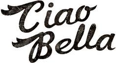 "ciao bella - ""hello beautiful"" - Italian"