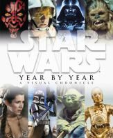 Star Wars year by year : a visual chronicle.