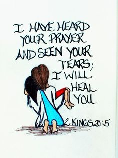 """I have heard your prayer and seen your tears; I will heal you."" 2 Kings 20:5 (Scripture doodle of encouragement):"
