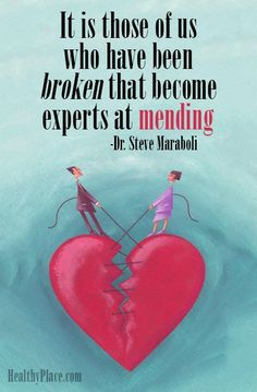 Mental illness quote - It is those of us who have been broken that become experts at mending.
