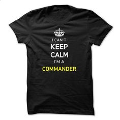 I Cant Keep Calm Im A COMMANDER-C24E72 - #grey sweatshirt #work shirt. SIMILAR ITEMS => https://www.sunfrog.com/Names/I-Cant-Keep-Calm-Im-A-COMMANDER-C24E72.html?60505