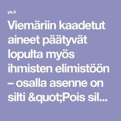 """Viemäriin kaadetut aineet päätyvät lopulta myös ihmisten elimistöön – osalla asenne on silti """"Pois silmistä, pois mielestä""""   Yle Uutiset   yle.fi"""