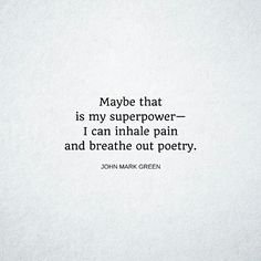 Writing quote about pain and poetry by John Mark Green #johnmarkgreenpoetry #johnmarkgreen #superpower