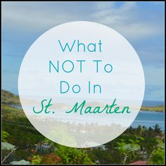 What Not to Do on St. Maarten and What to Do Instead, Caribbean, St. Martin - My Big Fat Happy Life