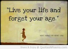 Live your life and forget your age. Quotes,Things I fancy,Thoughts For The Day,Words to live by, Great Quotes, Quotes To Live By, Inspirational Quotes, Motivational Quotes, Motivational Wallpaper, Awesome Quotes, Wallpaper Quotes, Live Your Life, Enjoy Your Life