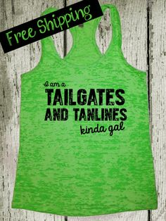 I am a Tailgates and Tanlines Kinda Gal. Southern Girl Tank Top. Southern Shirt. Country Tank. Fitness Tank. Funny Tank. Free Shipping on Etsy, $26.00