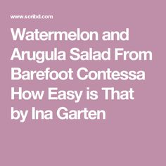 watermelon and arugula salad from barefoot contessa how easy is that by ina garten - Barefoot Contessa Goat Cheese Chicken