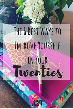 The 6 Best Ways to Improve Yourself in your Twenties | adjusting to adulthood