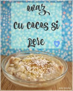 Mic dejun sanatos si reteta ideala in diversificare, cu ovaz, cocos si pere Baby Food Recipes, Healthy Recipes, Breakfast Snacks, Healthy Eating, Healthy Food, Cereal, Food And Drink, Vegan, Sweet
