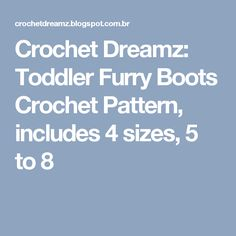 Crochet Dreamz: Toddler Furry Boots Crochet Pattern, includes 4 sizes, 5 to 8