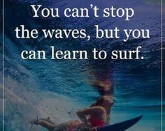 Inspirational Life Quotes Life Sayings You Can't Stop the Waves, Learn To Surf Inspirational Quotes About Success, Motivational Quotes For Students, Motivational Words, Success Quotes, Positive Quotes, Wisdom Quotes, Bible Quotes, Qoutes, Quotations