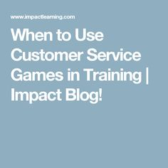 When to Use Customer Service Games in Training   Impact Blog! …