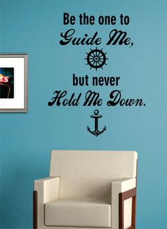 Be The One to Guide Me But Never Hold Me Down Version 2 Nautical Ocean Beach Decal Sticker Wall Vinyl Art Decor