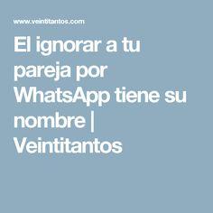 El ignorar a tu pareja por WhatsApp tiene su nombre | Veintitantos