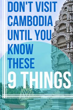 Before you head off to Cambodia, you've got to know these 9 things.