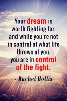 Quotes From Books, Famous Book Quotes, Famous People Quotes Motivation: Your dream is worth fighting for, and while you're not in control of what life throws at you, you are in control of the fight. - Rachel Hollis. For more famous book quotes like this follow us & visit our website. //famous author quotes //famous life quotes //book quotes meaningful //famous quotes from books //famous people quotes //book quotes inspirational //famous motivational quotes #book #motivation #inspiration…