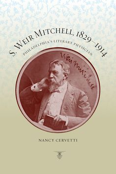 S. WEIR MITCHELL, 1829–1914: PHILADELPHIA'S LITERARY PHYSICIAN by Nancy Cervetti: http://www.psupress.org/books/titles/978-0-271-05403-2.html **New in Paperback**