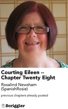 Courting Eileen -- Chapter Twenty Eight by Rosalind Newsham (SpanishRosie) https://scriggler.com/detailPost/story/36667