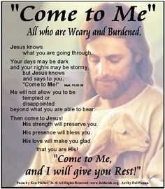 """""""Come to Me""""  All who are Weary and Burdened ..... """"Come to Me, and I will give you Rest!"""""""
